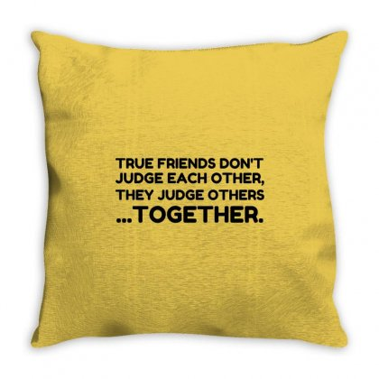 True Friends Don't Judge Each Other, They Judge Others Throw Pillow Designed By Perfect Designers