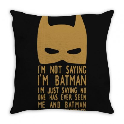 I Am Not Saying Batman Funny Throw Pillow Designed By Enjang
