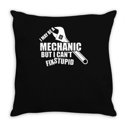 I May Be A Mechanic But I Cant Fix Stupid Throw Pillow Designed By Ismi