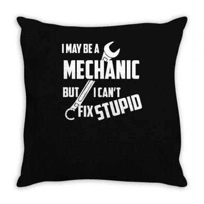 I May Be A Mechanic But I Can't Fix Stupid Throw Pillow Designed By Ismi