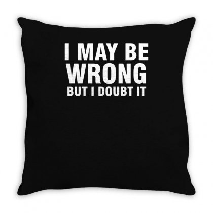 I May Be Wrong But I Doubt It Throw Pillow Designed By Ismi