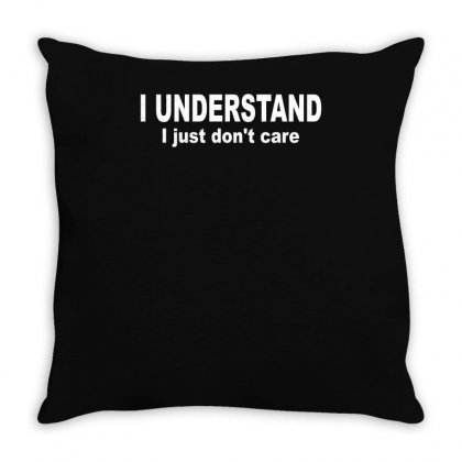 I Understand I Just Dont Care Throw Pillow Designed By Ismi