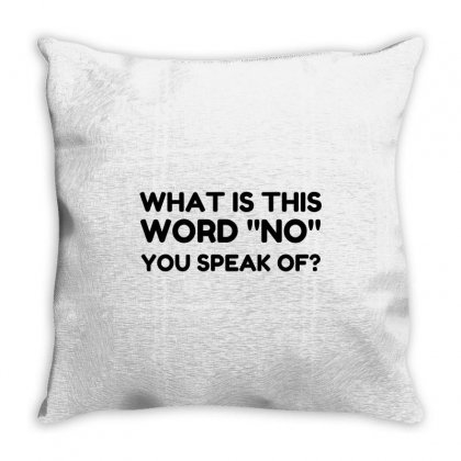 What Is This Word No You Speak Of Throw Pillow Designed By Perfect Designers