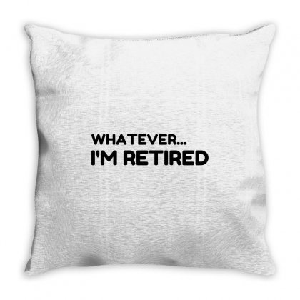 Whatever... I'm Retired Throw Pillow Designed By Perfect Designers