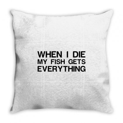 When I Die My Fish Gets Everything Throw Pillow Designed By Perfect Designers