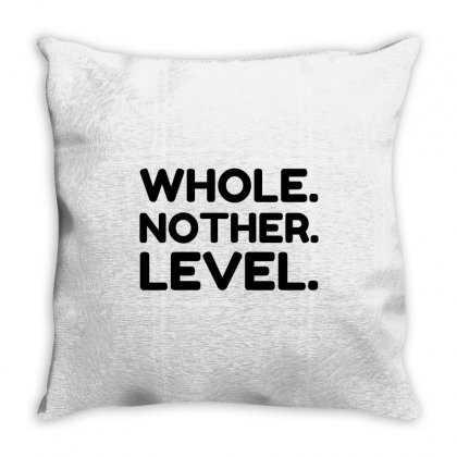 Whole Nother Level Throw Pillow Designed By Perfect Designers