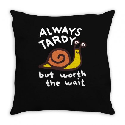 Always Tardy Throw Pillow Designed By Achreart