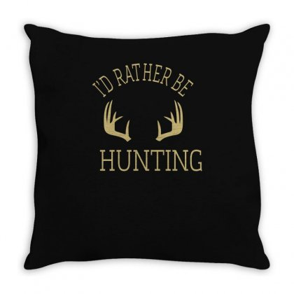 I'd Rather Be Hunting Throw Pillow Designed By Ismi