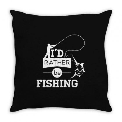 I'd Rather Be Fishing Funny Throw Pillow Designed By Ismi