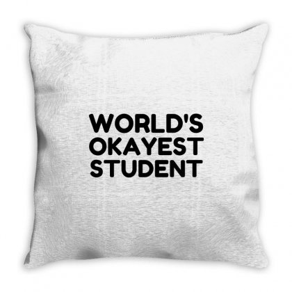 Worlds Okayest Student Throw Pillow Designed By Perfect Designers