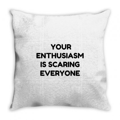 Your Enthusiasm Throw Pillow Designed By Perfect Designers