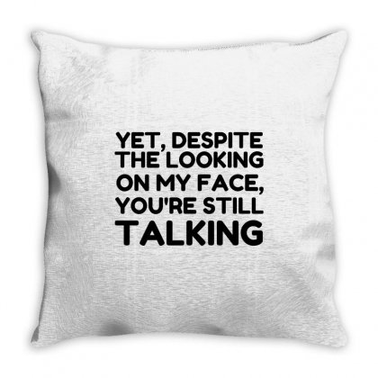 You're Still Talking Throw Pillow Designed By Perfect Designers