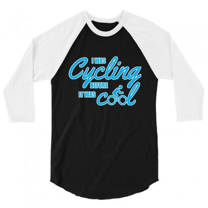 I Was Cycling Before It Was Cool 3/4 Sleeve Shirt Designed By Lotus Fashion Realm