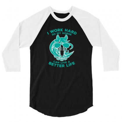 I Work Hard So My Horse Can Live A Better Life Funny Horses 1 3/4 Sleeve Shirt Designed By Lotus Fashion Realm