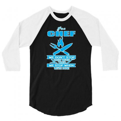 I M A Chef We Don T Stop When We Re Tired 3/4 Sleeve Shirt Designed By Lotus Fashion Realm