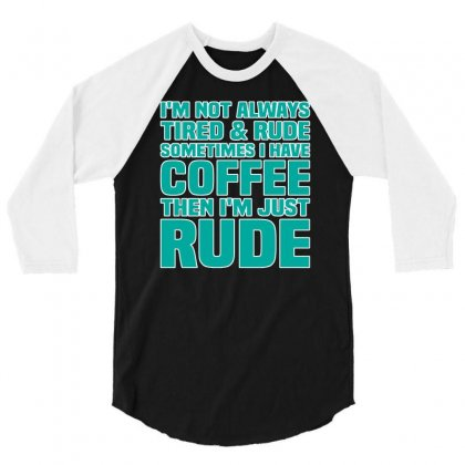 I M Not Always Tired And Rude 1 3/4 Sleeve Shirt Designed By Lotus Fashion Realm