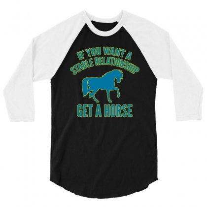 If You Want A Stable Relationship Get A Horse 1 3/4 Sleeve Shirt Designed By Lotus Fashion Realm