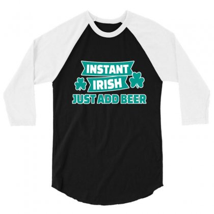 Instant Irish   Just Add Beer 1 3/4 Sleeve Shirt Designed By Lotus Fashion Realm