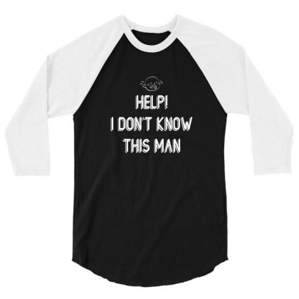 Help I Dont Know This Man For Dark 3/4 Sleeve Shirt Designed By Bigdlab