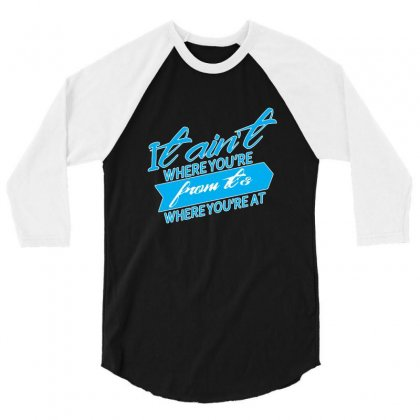 It Ain T Where You Are From It S Where You Are At 1 3/4 Sleeve Shirt Designed By Lotus Fashion Realm