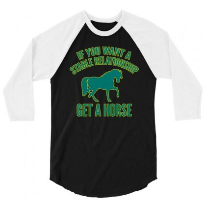 If You Want A Stable Relationship Get A Horse 3/4 Sleeve Shirt Designed By Lotus Fashion Realm