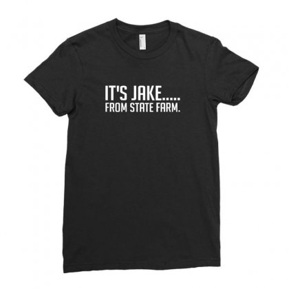 It's Jake From State Farm Funny Ladies Fitted T-shirt Designed By Lyly
