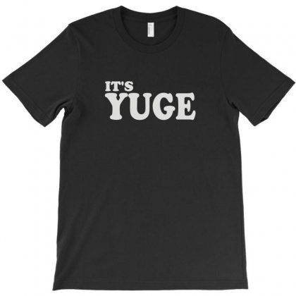 It's Yuge Huge T-shirt Designed By Lyly