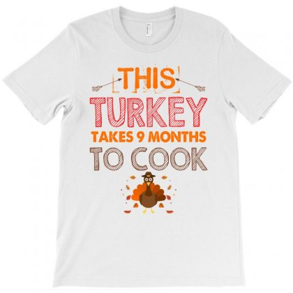 This Turkey Takes 9 Months To Cook T-shirt Designed By Sengul