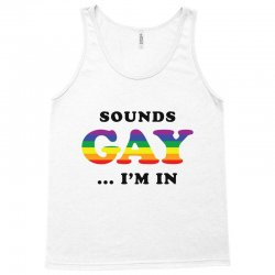sounds gay i'm in Tank Top | Artistshot