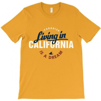 Living In California Is A Dream T-shirt Designed By Tudtoojung