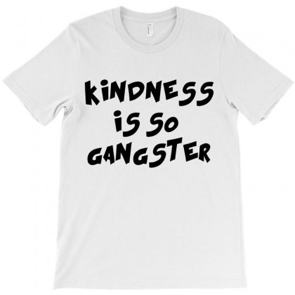 Kindness Is So Gangster T-shirt Designed By Perfect Designers