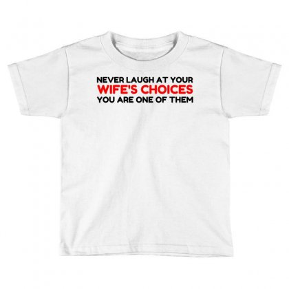 Laugh Wifes Choices Toddler T-shirt Designed By Perfect Designers