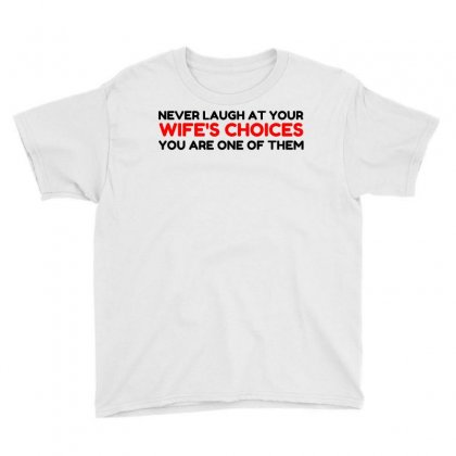 Laugh Wifes Choices Youth Tee Designed By Perfect Designers