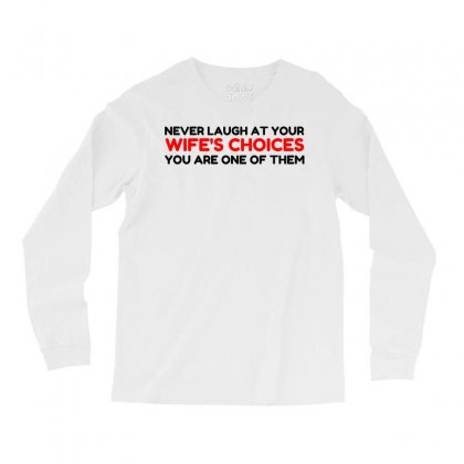 Laugh Wifes Choices Long Sleeve Shirts Designed By Perfect Designers