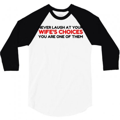 Laugh Wifes Choices 3/4 Sleeve Shirt Designed By Perfect Designers