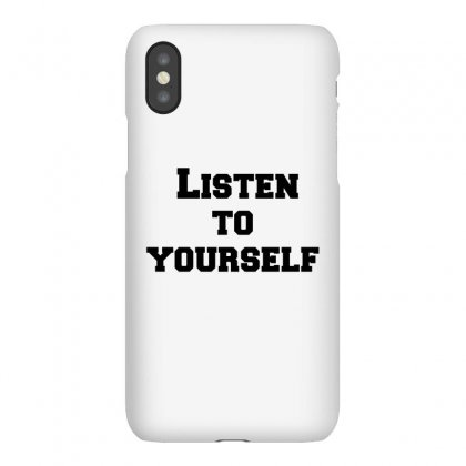 Listen To Yourself Iphonex Case Designed By Perfect Designers