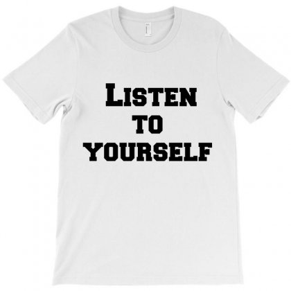 Listen To Yourself T-shirt Designed By Perfect Designers