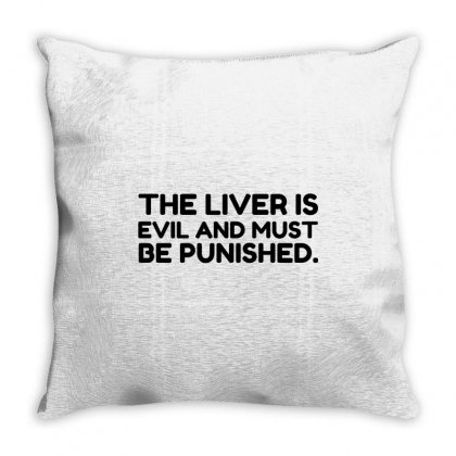 Liver Evil Must Be Punished Throw Pillow Designed By Perfect Designers