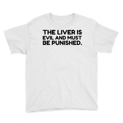 Liver Evil Must Be Punished Youth Tee Designed By Perfect Designers