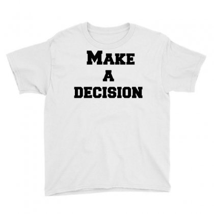 Make A Decision Youth Tee Designed By Perfect Designers