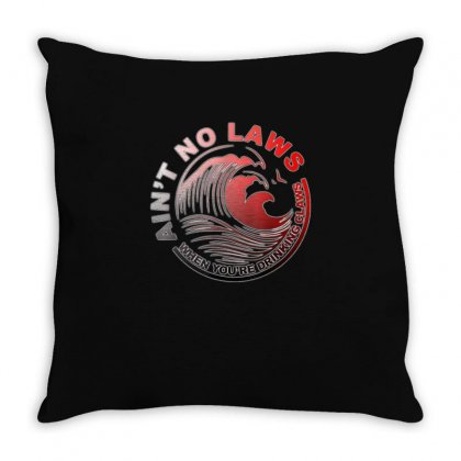 Ain't No Laws When Youre Drinking Claws Shirt Throw Pillow Designed By Cuser1744