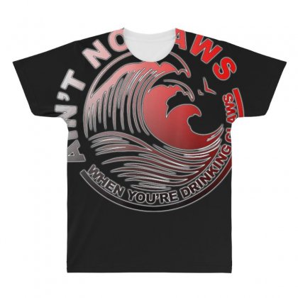 Ain't No Laws When Youre Drinking Claws Shirt All Over Men's T-shirt Designed By Cuser1744