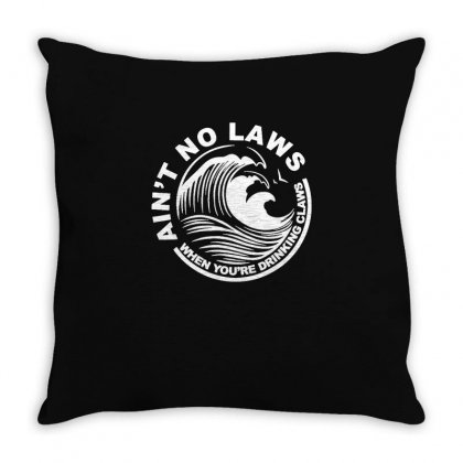 Ain't No Laws When Youre Drinking Claws T Shirt Throw Pillow Designed By Cuser1744