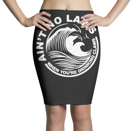 Ain't No Laws When Youre Drinking Claws T Shirt Pencil Skirts Designed By Cuser1744