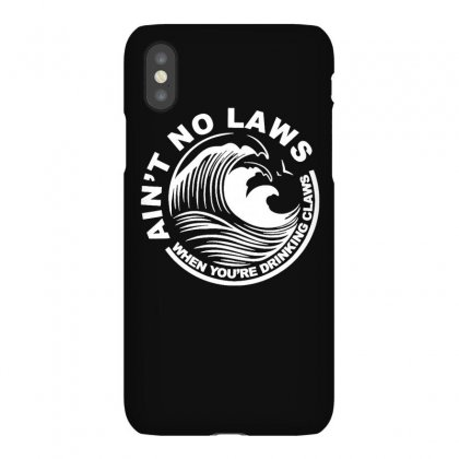 Ain't No Laws When Youre Drinking Claws T Shirt Iphonex Case Designed By Cuser1744