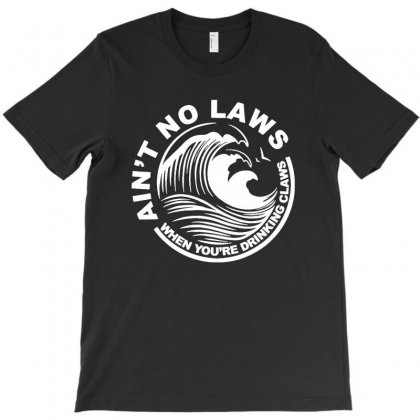 Ain't No Laws When Youre Drinking Claws T Shirt T-shirt Designed By Cuser1744