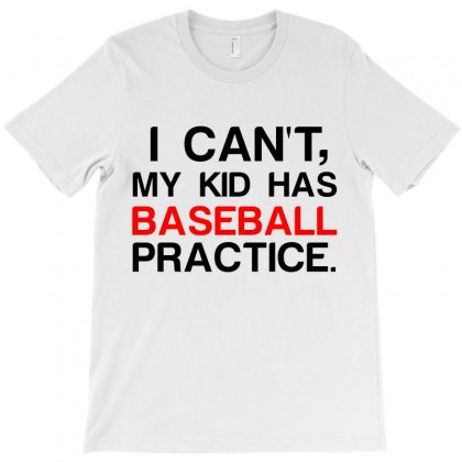 My Kid Has Baseball Practice T-shirt Designed By Perfect Designers