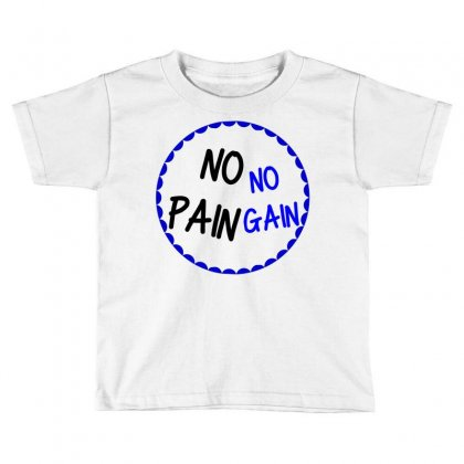 No Pain No Gain Toddler T-shirt Designed By Perfect Designers
