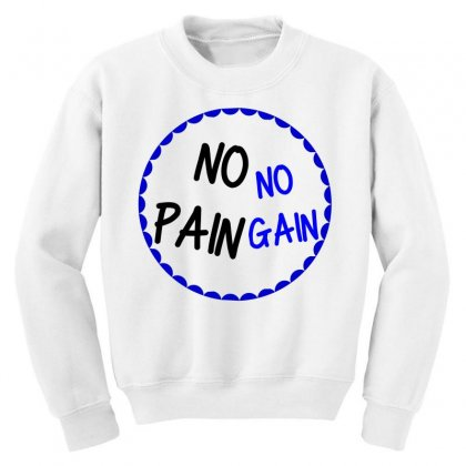 No Pain No Gain Youth Sweatshirt Designed By Perfect Designers