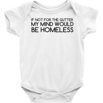 Not For Gutter Mind Be Homeless Baby Bodysuit Designed By Perfect Designers